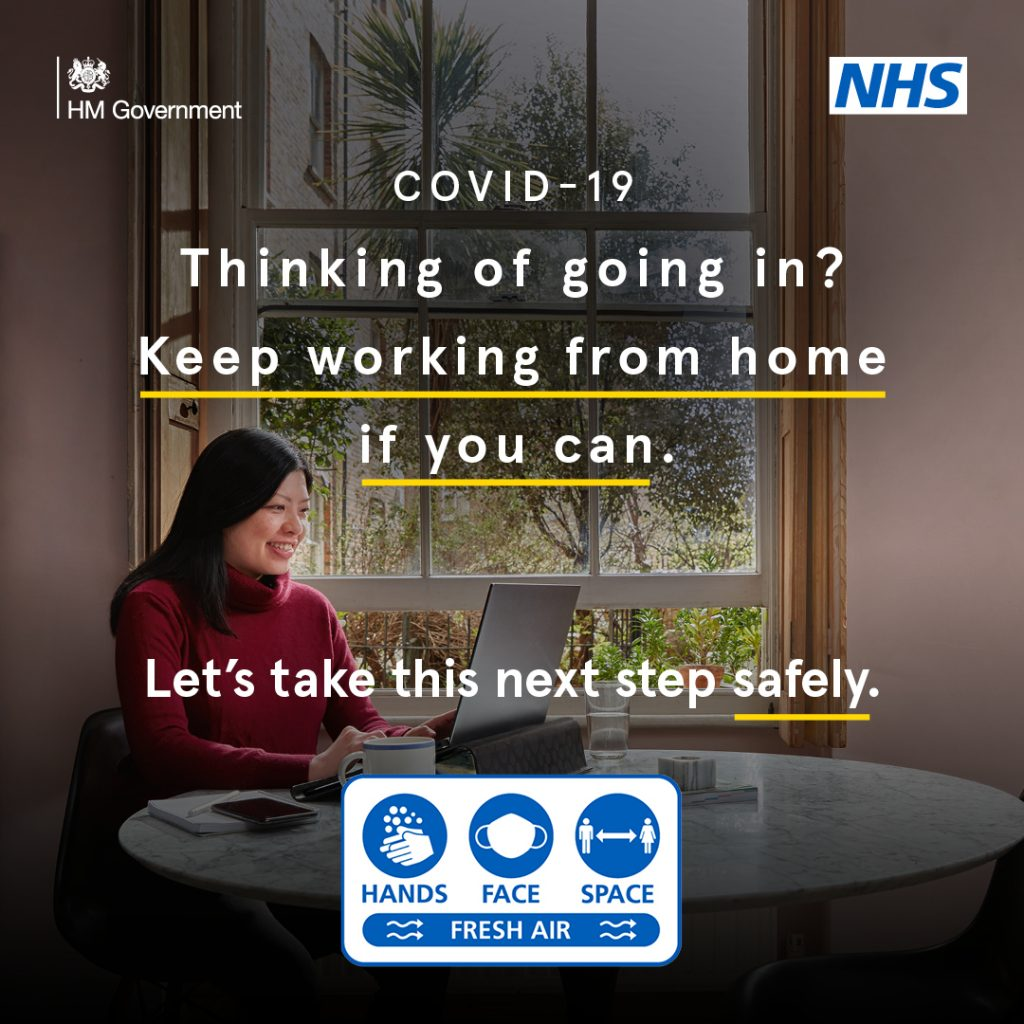 NHS Message - COVID-19 - Thinking of going in? Keep working from home if you can. Let's take this next step safely. Hands, Face, Space. Fresh Air.